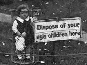 აქ ჩააგდეთ თქვენი მახინჯი შვილები